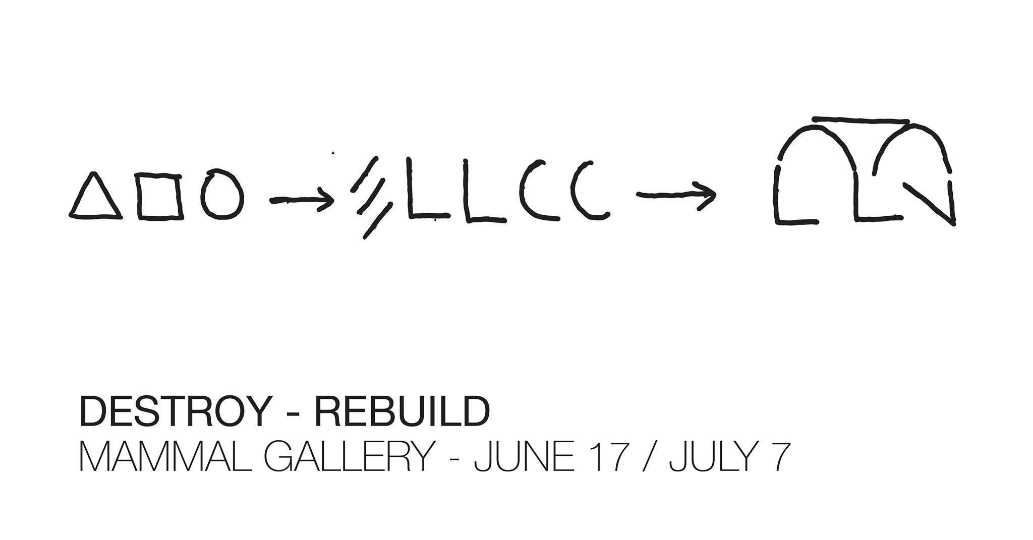 Destroy - Rebuild Mammal Gallery June 17th through July 7th