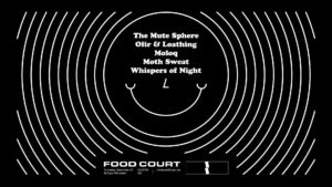 The Mute Sphere w/ Ofir & Loathing, Moloq + more @ Food Court